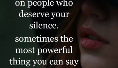 Dont waste words on people who deserve you silence