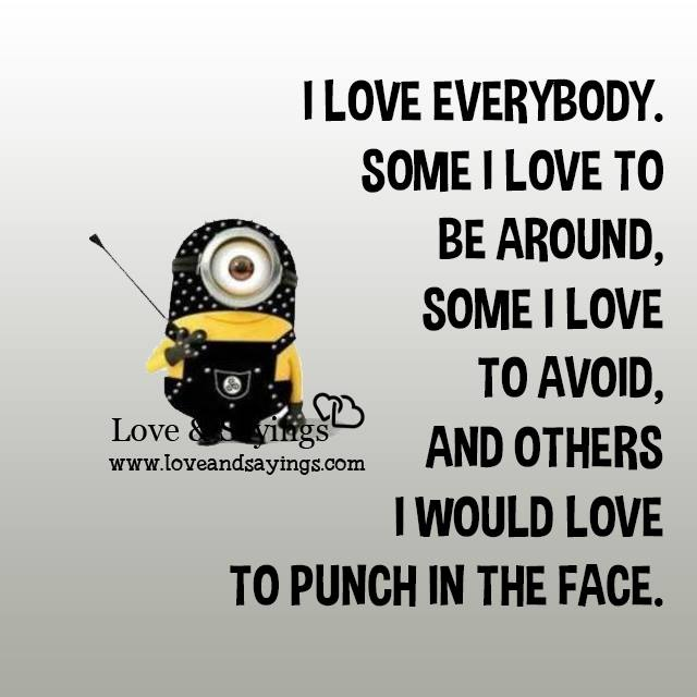 I love everybody