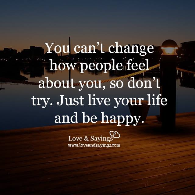 Just Live Your Life Quotes: Just Live Your Life And Be Happy