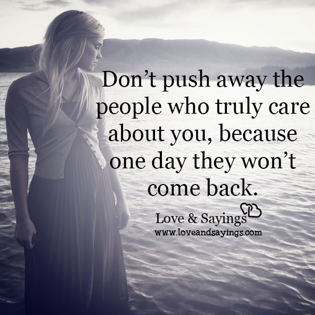 Don't push away the people who truly care about you
