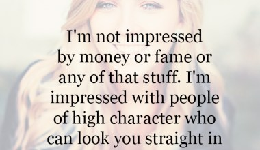 I'm not impressed by money or fame or any that stuff