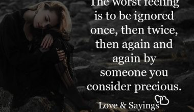 The worst feelings is to be ignored once