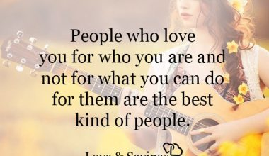 Who love you for who you are and not for what you can do for them