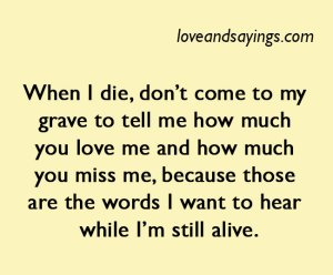 I want to hear while I'm still alive
