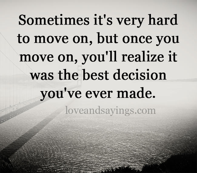 Sometimes it's very hard to move on