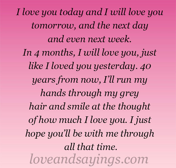 I love you today and I will love you tomorrow