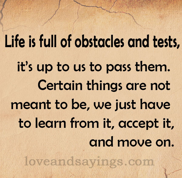 Life is full of obstacles and tests