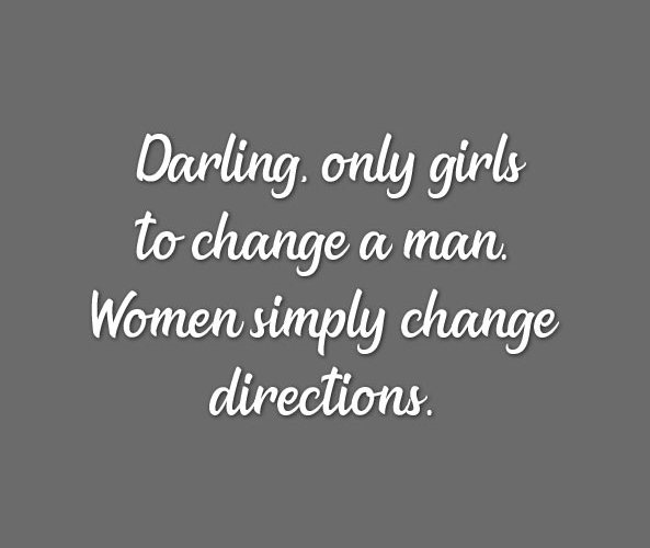 Women simply change directions