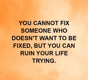 You Cannot Fix Someone