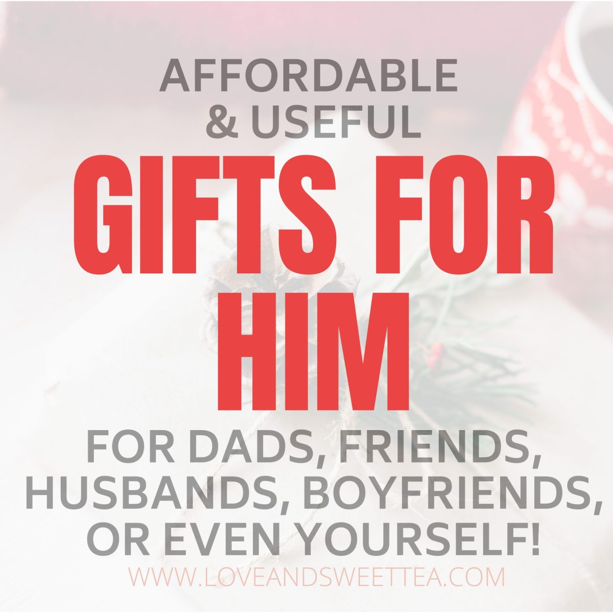 Gift Ideas for Him (guys, dads, boyfriends, brothers, or just men)