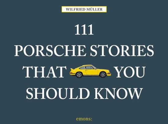 111 Porsche stories that you should know by Wilfried Müller