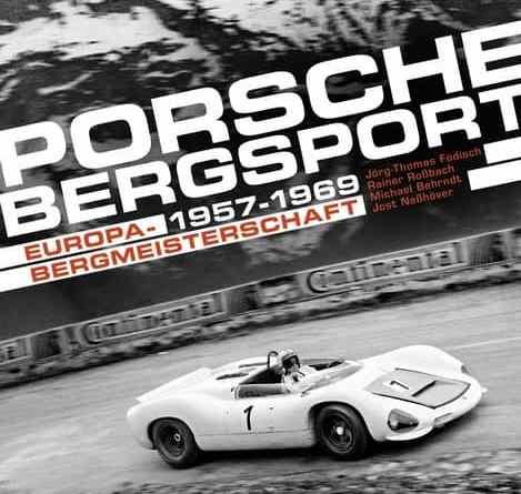 Porsche Bergsport: Europa-Bergmmeisterschaft 1957 - 1969 Michael Behrndt / Jörg-Thomas Födisch / Jost Nesshöver / Rainer Rossbach