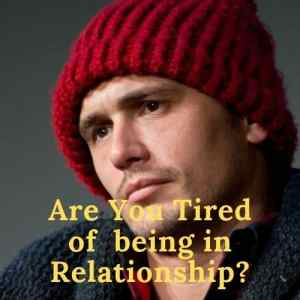 Read more about the article Are You Tired of being in Relationship?