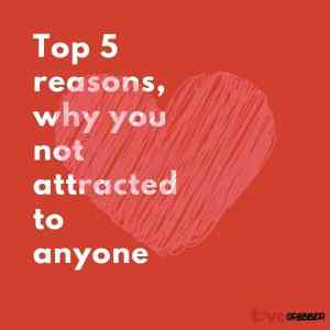 Read more about the article Top 5 reasons, why you not attracted to anyone?