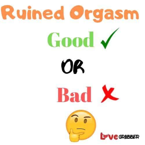 Ruined Orgasm Good or Bad