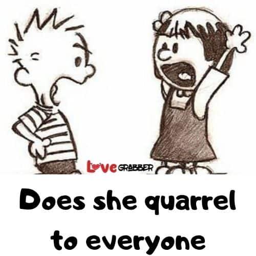 Does she quarrel to everyone