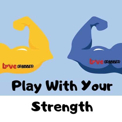 Play With Your Strength
