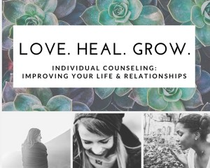 """A background of succulents & 3 photos of individuals with the text """"Love. Heal. Grow. Individual Counseling: Improving Your Life & Relationships"""" Contact a Sacramento therapist to learn more about individual therapy for relationship issues in Sacramento, CA and other services. A therapist for sexual trauma would be honored to help you!"""