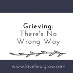 "When you're grieving: There's no ""wrong"" way"