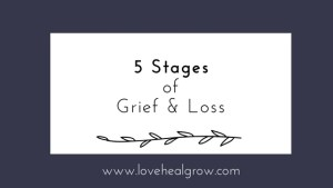 """A graphic that reads """"5 stages of grief and loss"""" for Love Heal Grow. Contact a grief counselor in Sacramento, CA for support with online grief counseling in California."""