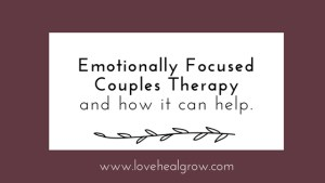 """A graphic with the text """"emotionally focused couples therapy and how it can help."""" We offer online couples therapy and marriage counseling in California. Contact an online therapist in California for support!"""