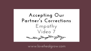 """A graphic with the text """"accepting our partner's corrections. empathy video 7."""" An online therapist in California an offer support with online couples therapy and marriage counseling in California. Learn how online therapy in California can support you!"""