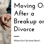 Moving On After a Breakup or Divorce