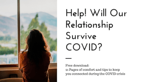 """A woman looking out the window with the text """"Help! Will our relationship survive COVID? Free download: 21 pages of comfort and tips to keep you connected during the covid crisis."""" Contact a sacramento therapist for support with online couples therapy and marriage counseling and other services."""