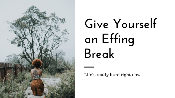 Give Yourself an Effing Break