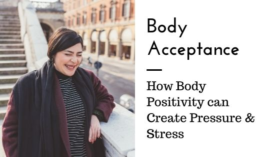 Body Acceptance: How Body Positivity Creates Pressure & Stress