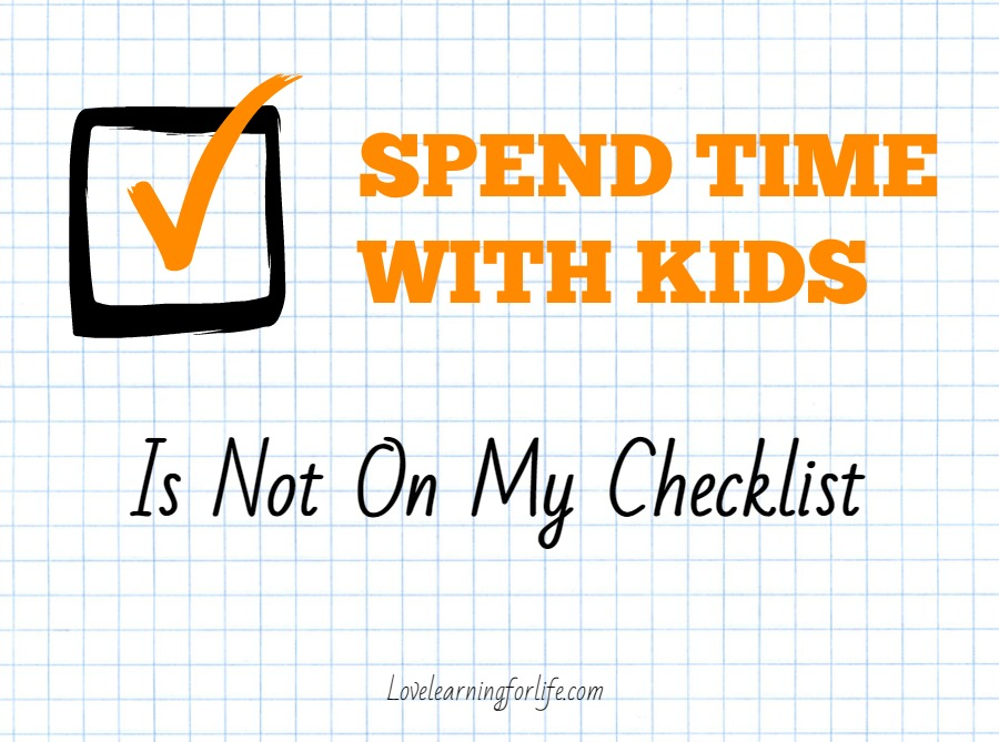 SPEND TIME WITH KIDS is Not on My Checklist