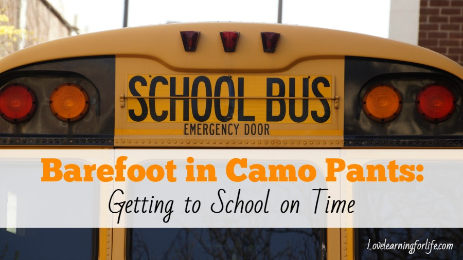Barefoot in Camo Pants: Getting to School on Time