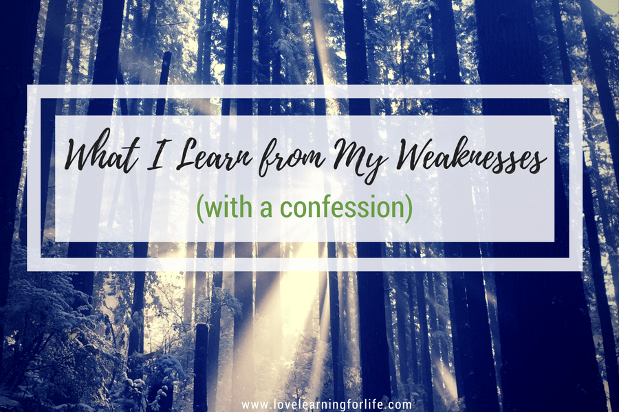 What I Learn from My Weaknesses (with a confession)