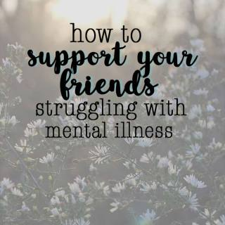 how to support your friends struggling with mental illness