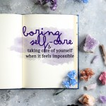 boring self-care practices & taking care of yourself when it feels impossible | love me, feed me