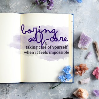 boring self-care & taking care of myself when it's hard