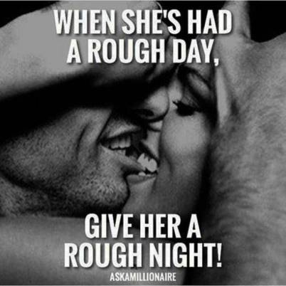 When shes had a rough day give her a rough night