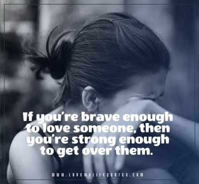 if you brave enough to love someone- Broken Heart Quotes