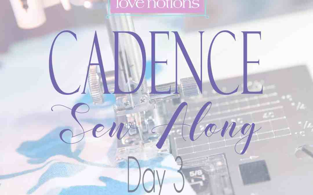 Cadence Sew Along Day 3