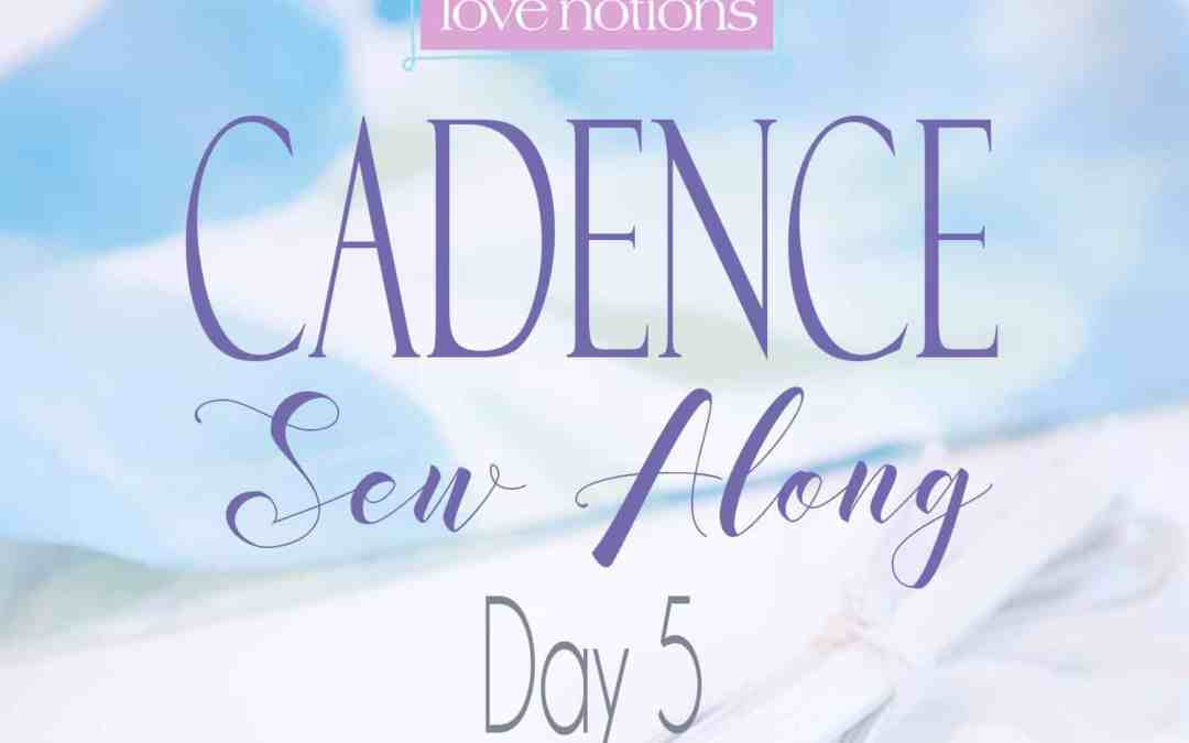 Cadence Sew Along Day 5