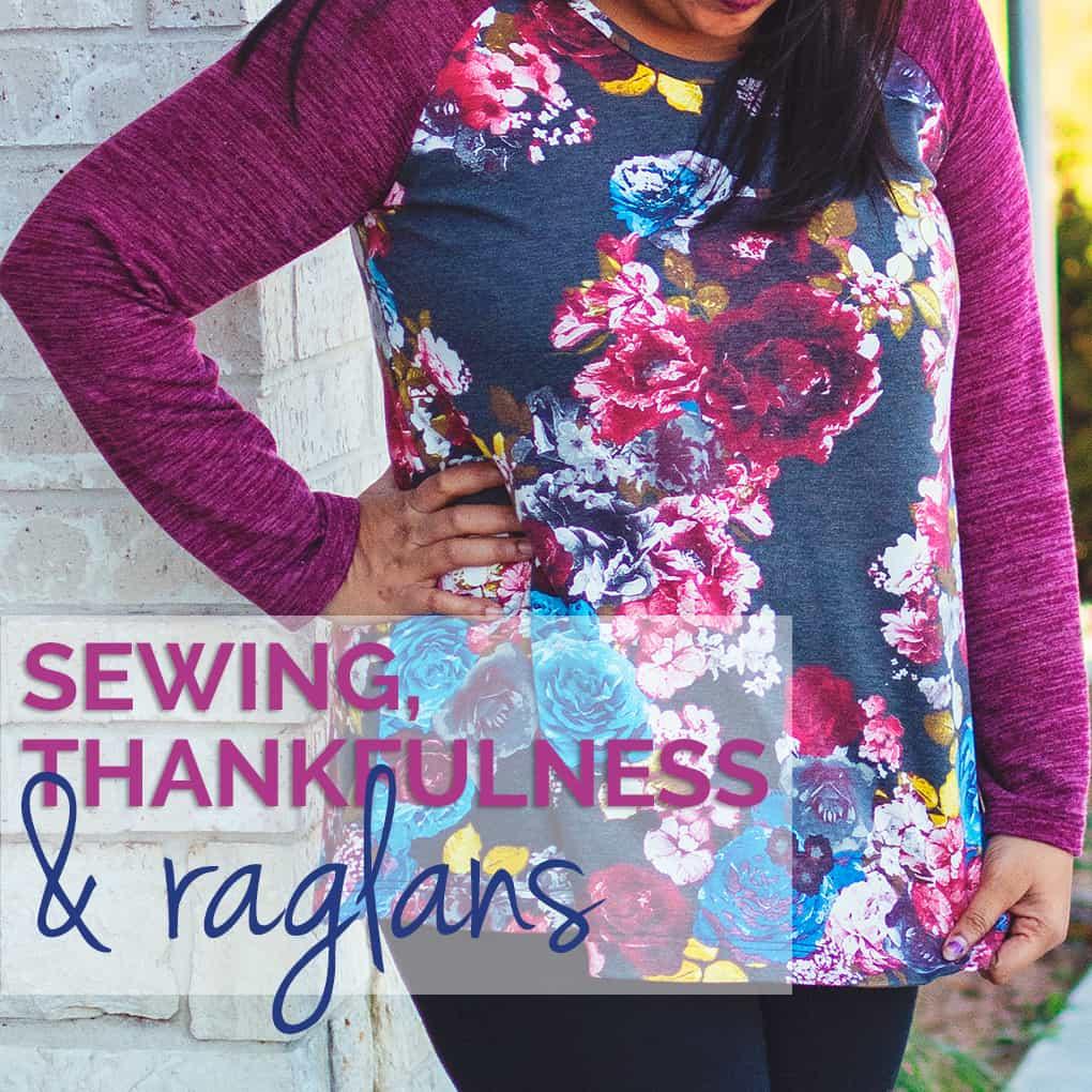 Sewing, thankfulness and raglan patterns