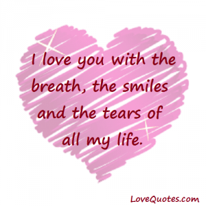 Love Quotes - I love you with the breath, the smiles and the tears of all my life.