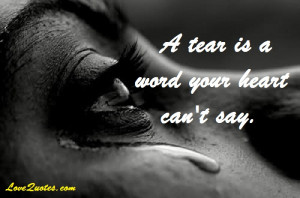 A Tear Is A Word Your Heart Can't Say