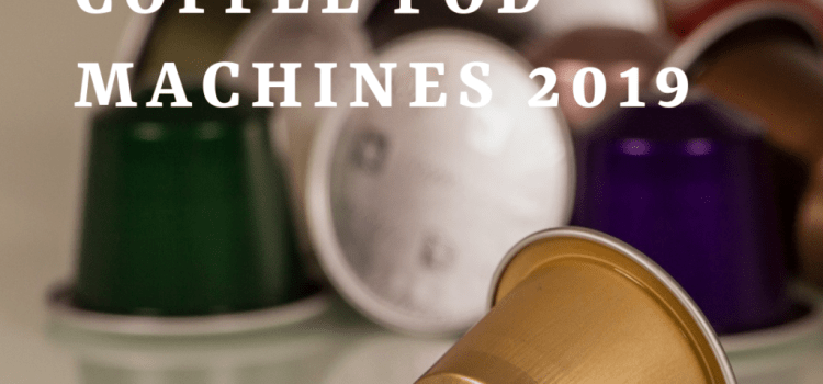 Best Coffee Pod Machines 2019