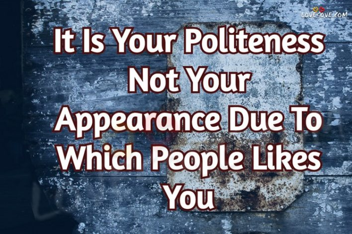 it is your politeness not your LoveSove - scoailly keeda
