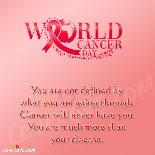 world cancer day 2020 quotes, world cancer day 2020 quotes in english, world cancer day 2020 theme, world cancer day logo, world cancer day poster, world cancer day 2020 logo, world cancer day messages, Cancer Quotes, Cancer Status, Quotes for Cancer Patients, Inspirational World Cancer Day Quotes, uplifting breast cancer quotes, losing the battle with cancer quotes, fighting cancer quotes images