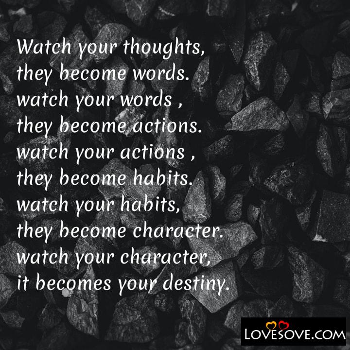 Watch your thoughts they become words watch your words