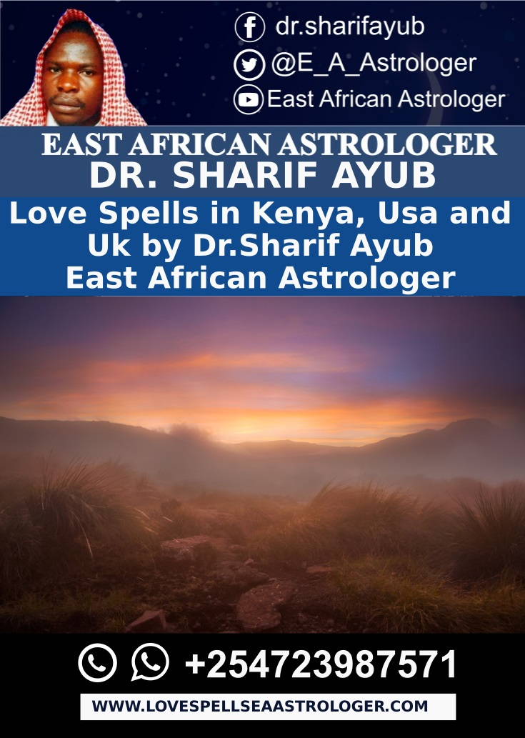 Love Spells in Kenya, Usa and Uk by Dr Sharif Ayub East African Astrologer