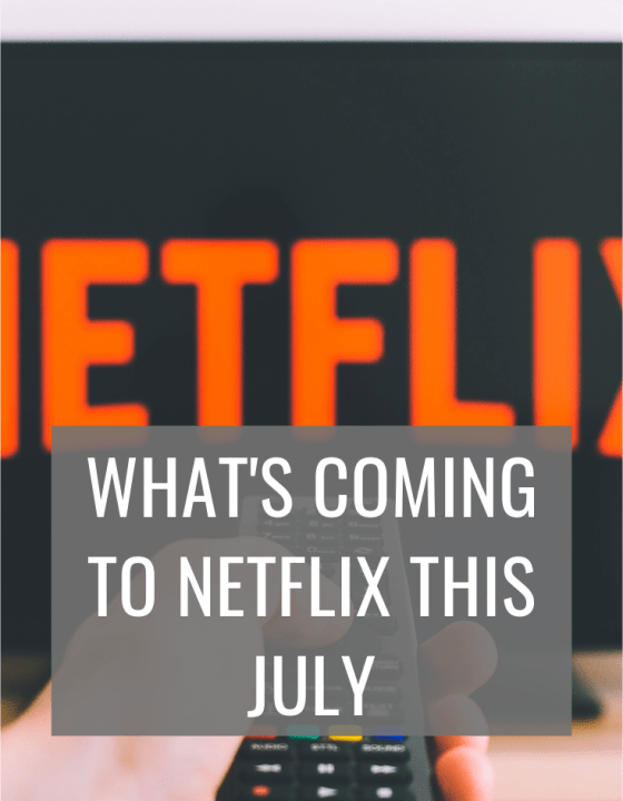 Coming to Netflix this July & What I'm Looking Forward To
