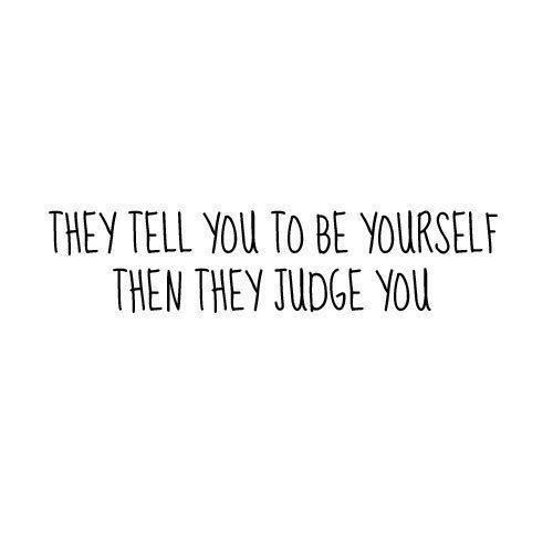 They Tell You To Be Yourself, Then They Judge You Pictures